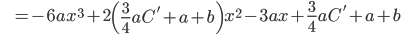 \hspace{10pt} = -6ax^{3} + 2 \left( \frac{3}{4} aC'+a+b \right) x^{2} -3ax+\frac{3}{4} aC'+a+b