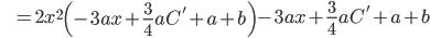 \hspace{10pt} = 2x^{2} \left(-3ax+\frac{3}{4} aC'+a+b\right) -3ax+\frac{3}{4} aC'+a+b