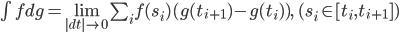 \int  f dg  = \lim_{|dt|\rightarrow 0} \sum_i f(s_i)(g(t_{i+1})-g(t_i)),\; (s_i\in [ t_{ i } ,t_{ i+1 } ] )