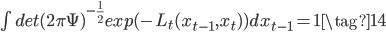 \int det(2\pi\Psi)^{-\frac{1}{2}}exp(-L_t(x_{t-1},x_t))dx_{t-1}=1 \tag{14}