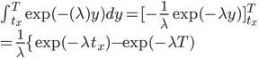 \int^{T}_{t_x} \exp( -(\lambda)y) dy=[ -\frac{1}{\lambda}\exp( -\lambda y)]^{T}_{t_x} \\ =\frac{1}{\lambda} \{ \exp( -\lambda t_x) - \exp( -\lambda T)