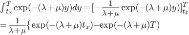 \int^{T}_{t_x} \exp( -(\lambda+\mu)y) dy=[ -\frac{1}{\lambda+\mu}\exp( -(\lambda+\mu)y)]^{T}_{t_x} \\ =\frac{1}{\lambda+\mu} \{ \exp( -(\lambda+\mu)t_x) - \exp( -(\lambda+\mu)T)