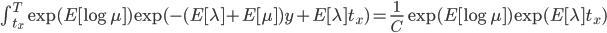 \int^{T}_{t_x} \exp(E [ \log \mu ]) \exp (-(E[\lambda]+E[\mu]) y + E[\lambda] t_x) =  \frac{1}{C}\exp(E [ \log \mu ])\exp(E[\lambda]t_x)