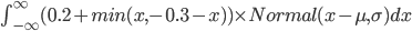 \int_{-\infty}^{\infty} (0.2 + min(x, -0.3-x)) \times Normal(x-\mu, \sigma) dx