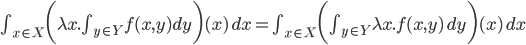 \int_{x\in X}\biggl( \lambda x. \int_{y\in Y} f(x, y) dy\biggr)(x)\, dx = \int_{x\in X}\biggl(\int_{y\in Y} \lambda x. f(x, y)\, dy\biggr)(x)\, dx