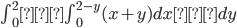 \int_0^2{\int_0^{2-y}(x+y)dx}dy