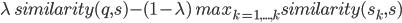 \lambda \ similarity(q, s) - (1-\lambda) \ max_{k=1,...,k} similarity(s_k, s)