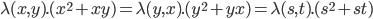 \lambda(x, y).(x^2 + xy) = \lambda(y, x).(y^2 + yx) = \lambda(s, t).(s^2 + st)