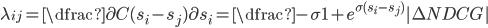 \lambda_{ij} = \dfrac{\partial C (s_i - s_j)}{\partial s_i} = \dfrac{- \sigma}{1 + e^{\sigma (s_i - s_j)}} |\Delta NDCG|