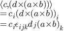 \langle c, (d \times (a \times b))\rangle\\ = c_i(d \times (a \times b))_i\\ = c_i \epsilon_{ijk} d_j (a \times b)_k