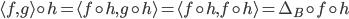 \langle f, g \rangle \circ h = \langle f \circ h, g \circ h \rangle = \langle f \circ h, f \circ h \rangle = \Delta_B \circ f \circ h