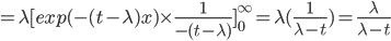 \large =  \lambda [ exp(-(t-\lambda)x) \times \frac{1}{-(t-\lambda)} ]_{0}^{\infty} = \lambda (  \frac{1}{\lambda - t } ) = \frac{\lambda}{\lambda - t }