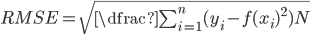 \large RMSE = \sqrt{\dfrac{\sum_{i=1}^{n}(y_{i} - f(x_{i})^{2})}{N}}