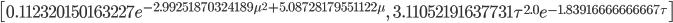 \left [ 0.112320150163227 e^{- 2.99251870324189 \mu^{2} + 5.08728179551122 \mu}, \quad 3.11052191637731 \tau^{2.0} e^{- 1.83916666666667 \tau}\right ]
