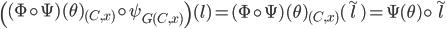 \left( (\Phi \circ \Psi)(\theta)_{(C,x)} \circ {\psi_{G}}_{(C,x)} \right)(l) = (\Phi \circ \Psi)(\theta)_{(C,x)}(\widetilde{l}) = \Psi(\theta) \circ \widetilde{l}