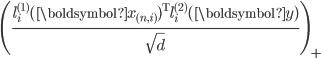 \left( \frac{l^{(1)}_{i}(\boldsymbol{x}_{(n,i)})^{\mathrm{T}} l^{(2)}_{i}(\boldsymbol{y}) }{\sqrt{d}} \right)_{+}