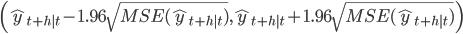 \left( \hat{y}_{t+h|t} - 1.96 \sqrt{MSE(\hat{y}_{t+h|t})}, \hat{y}_{t+h|t} + 1.96 \sqrt{MSE(\hat{y}_{t+h|t})} \right)
