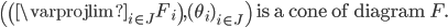 \left( \left( \varprojlim_{i \in J} F_{i} \right), (\theta_{i})_{i \in J} \right) \text{ is a cone of diagram } F.