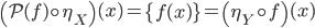 \left( \mathcal{P}(f) \circ \eta_{X} \right)(x) = \left\{ f(x) \right\} = \left( \eta_{Y} \circ f \right)(x)