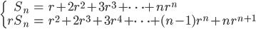 \left\{\begin{align} S_n &= r + 2r^2 + 3r^3 + \cdots + n r^n \\ r S_n &= r^2 + 2r^3 + 3r^4 + \cdots + (n-1) r^n + n r^{n+1} \end{align} \right .