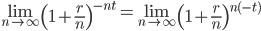\lim_{n\to\infty} \left( 1+\frac{r}{n} \right)^{-nt} = \lim_{n\to\infty} \left( 1+\frac{r}{n} \right)^{n(-t)}
