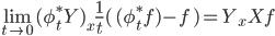 \lim_{t\to 0} (\phi_t^* Y)_x  \frac{1}{t}(\, (\phi_t^* f)- f \,) = Y_x Xf