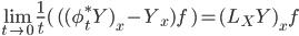 \lim_{t\to 0} \frac{1}{t}(\, ( (\phi_t^* Y)_x - Y_x) f \,) = (L_X Y)_x f
