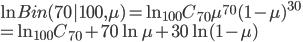 \ln{Bin(70|100,\mu)}=\ln{{}_{100} C _{70} \mu^{70} (1-\mu)^{30}}\ = \ln {}_{100} C _{70}+70\ln{\mu} + 30\ln(1-\mu)
