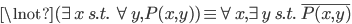 \lnot (\exists x \; s.t. \; \forall y , P(x, y) ) \equiv \forall x , \exists y \; s.t. \; \overline{P(x, y)}