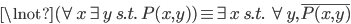 \lnot (\forall x \exists y \; s.t. \; P(x, y) ) \equiv \exists x \; s.t. \; \forall y , \overline{P(x, y)}