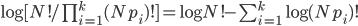 \log {[N! / \prod_{i=1}^{k} (Np_i)! ]}= \log {N!} -  \sum_ {i=1}^{k} \log {(Np_i)!}