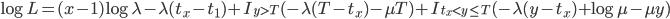 \log L = (x-1)\log \lambda - \lambda (t_x-t_1) + I_{y>T} (-\lambda(T-t_x)- \mu T) + I_{t_x < y \le T} ( -\lambda (y-t_x) + \log \mu -\mu y)
