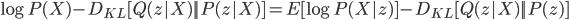 \log P(X) - D_{KL} [ Q(z|X) || P(z|X) ] = E [\log P(X|z) ] - D_{KL} [Q(z|X)||P(z)]