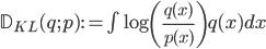 \mathbb{D}_{KL}(q ; p) := \int \log \left( {\large \frac{q(x)}{p(x)} } \right) q(x) ~ dx