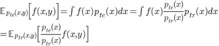 \mathbb{E}_{p_{te}(x,y)}\Big[ f(x,y) \Big] = \int f(x) p_{te}(x)dx = \int f(x) \frac{p_{te}(x)}{p_{tr}(x)} p_{tr}(x) dx \\ = \mathbb{E}_{p_{tr}(x,y)}\Big[\frac{p_{te}(x)}{p_{tr}(x)} f(x,y) \Big]