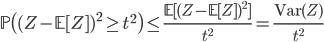 \mathbb{P}\big( (Z - \mathbb{E}[Z])^{2} \geq t^{2}\big) \leq \frac{\mathbb{E}[(Z - \mathbb{E}[Z])^{2}]}{t^{2}} = \frac{\mathrm{Var}(Z)}{t^2}
