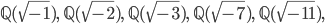 \mathbb{Q}(\sqrt{-1}), \; \mathbb{Q}(\sqrt{-2}), \; \mathbb{Q}(\sqrt{-3}), \; \mathbb{Q}(\sqrt{-7}), \; \mathbb{Q}(\sqrt{-11}),
