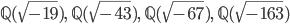 \mathbb{Q}(\sqrt{-19}), \; \mathbb{Q}(\sqrt{-43}), \; \mathbb{Q}(\sqrt{-67}), \; \mathbb{Q}(\sqrt{-163})