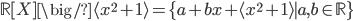 \mathbb{R}[X] \big/ \langle x^2+1\rangle = \{a +bx + \langle x^2+1\rangle \mid a, b\in \mathbb{R} \}