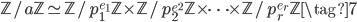 \mathbb{Z}/a\mathbb{Z} \simeq \mathbb{Z}/p_1^{e_1}\mathbb{Z} \times \mathbb{Z}/p_2^{e^2}\mathbb{Z} \times \cdots \times \mathbb{Z}/ p_r^{e_r}\mathbb{Z} \tag{7}