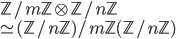 \mathbb{Z}/m\mathbb{Z} \otimes   \mathbb{Z}/n\mathbb{Z}  \\ \simeq  (\mathbb{Z}/n\mathbb{Z})/  m\mathbb{Z}(\mathbb{Z}/n\mathbb{Z})