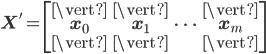 \mathbf{X'} = \begin{bmatrix} \vert & \vert  &   & \vert  \\ \mathbf{x}_{0} & \mathbf{x}_{1} & \cdots & \mathbf{x}_{m} \\ \vert & \vert  &   & \vert  \end{bmatrix}