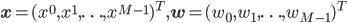 \mathbf{x} = (x^{0},x^{1},\ldots,x^{M-1})^{T},\mathbf{w} = (w_{0},w_{1},\ldots,w_{M-1})^{T}