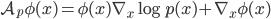 \mathcal{A} _ {p} \phi (x) = \phi (x) \nabla _ {x} \log p(x) + \nabla _ {x} \phi(x)