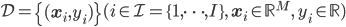 \mathcal{D} = \left\{ (\mathbf{x}_i, y_i) \right\}(i \in\mathcal{I} = \{1, \dots, I\}, \; \mathbf{x}_i \in \mathbb{R}^M, \; y_i \in\mathbb{R})