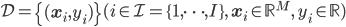 \mathcal{D} = \left\{ (\mathbf{x}_i, y_i) \right\}(i \in\mathcal{I} = \{1, \dots, I\}, \; \mathbf{x}_i \in \mathbb{R}^M, \; y_i \in\mathbb{R})