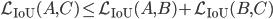 \mathcal{L} _ {\mathrm{IoU}}(A,C) \leq \mathcal{L} _ {\mathrm{IoU}}(A,B) + \mathcal{L}_{\mathrm{IoU}}(B,C)