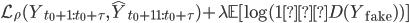 \mathcal{L}_\rho (Y_{t_0+1:t_0+\tau}, \hat{Y}_{t_0 + 11:t_0 + \tau}) + \lambda \mathbb{E}[ \log( 1 − D(Y_{\rm fake} )) ]