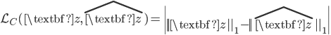 \mathcal{L}_{C} ( \textbf{z}, \hat{ \textbf{z} } ) = \left| || \textbf{z} ||_1 - || \hat{ \textbf{z} } ||_1 \right|