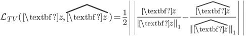\mathcal{L}_{TV} ( \textbf{z}, \hat{ \textbf{z} } ) = \frac{1}{2} \left|\left| \frac{\textbf{z}}{|| \textbf{z} ||_1} - \frac{\hat{ \textbf{z} }}{|| \hat{ \textbf{z} } ||_1} \right|\right|